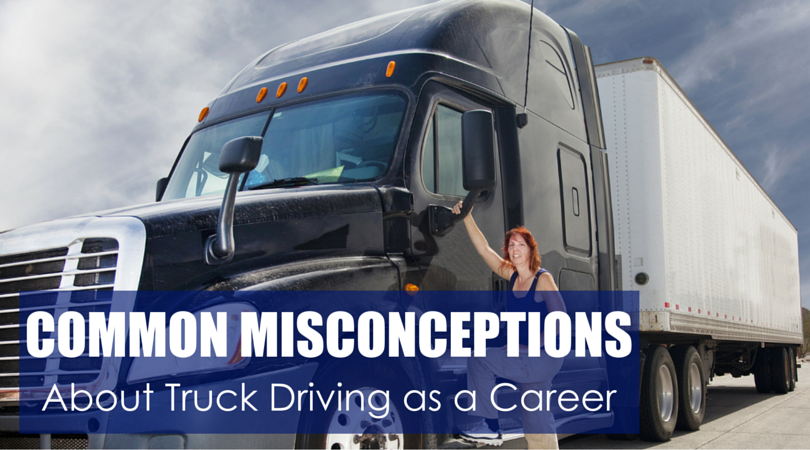 COMMON MISCONCEPTIONS About Truck Driving as a Career