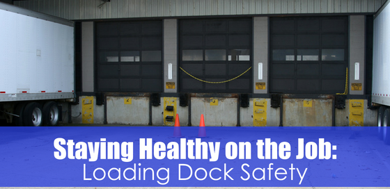 loading bay with text staying healthy on the job: loading dock safety