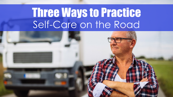 man with closed eyes with text three ways to practice self-care on the road