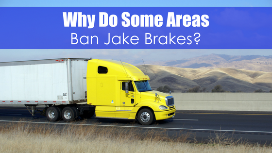 Why Do Some Areas Ban Jake Brakes? - Apex CDL