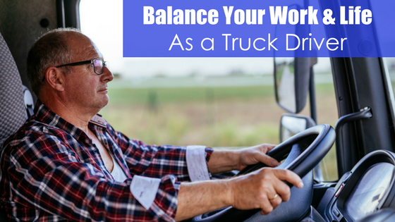 driver behind the wheel with text balance your work and life as a truck driver