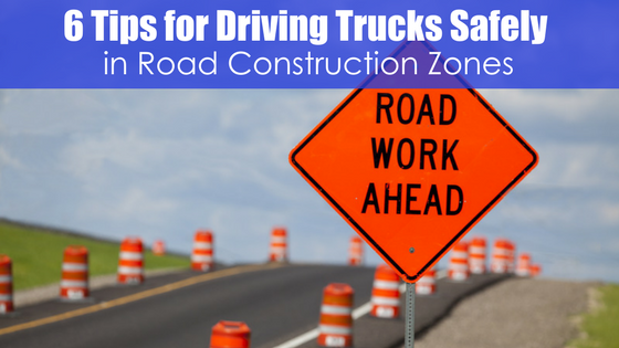 road work ahead sign with text six tips for driving trucks safely in road construction zones