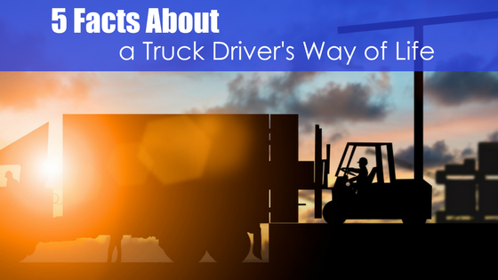 silhouette of semi truck trailer being loaded with text five facts about a truck driver's way of life.