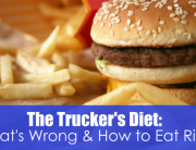 hamburger and fries with text the trucker's diet: What's wrong and how to eat right