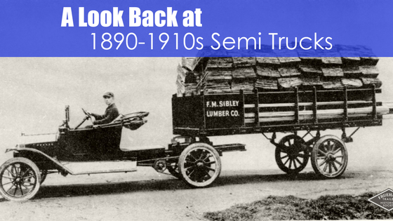 antique truck with loaded trailer with text a look back at 1890-190s semi tricks